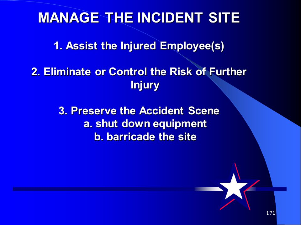 171 MANAGE THE INCIDENT SITE 1.Assist the Injured Employee(s) 2.