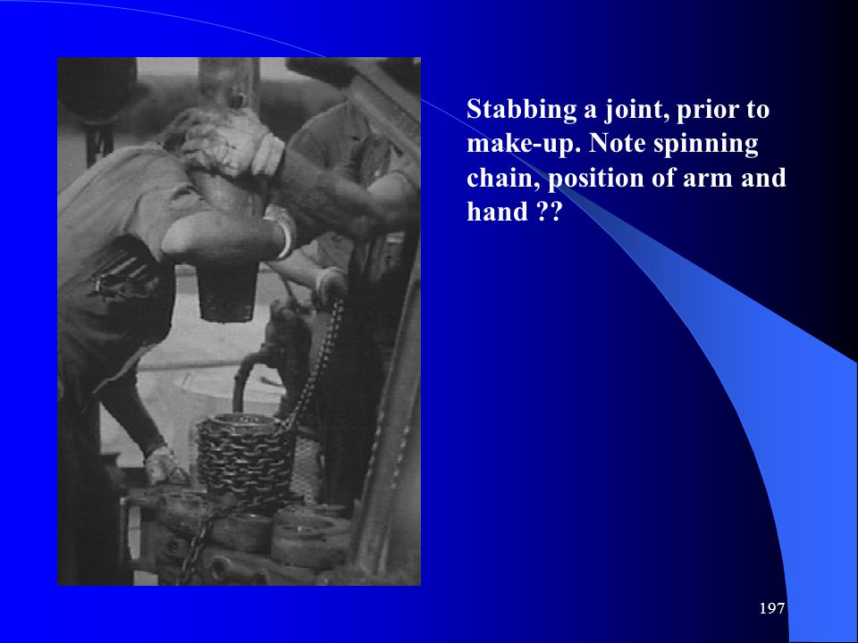 197 Stabbing a joint, prior to make-up. Note spinning chain, position of arm and hand ??