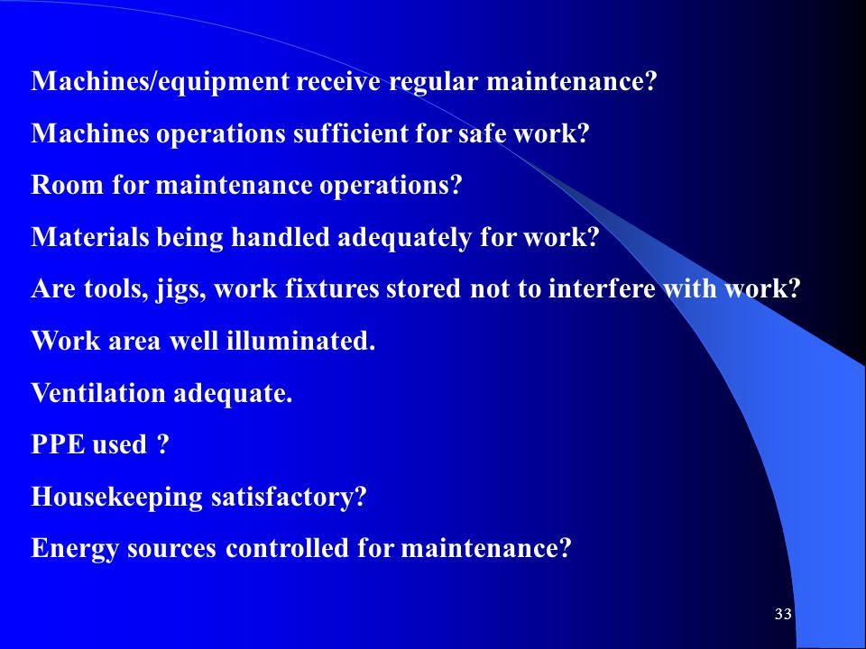 33 Machines/equipment receive regular maintenance.