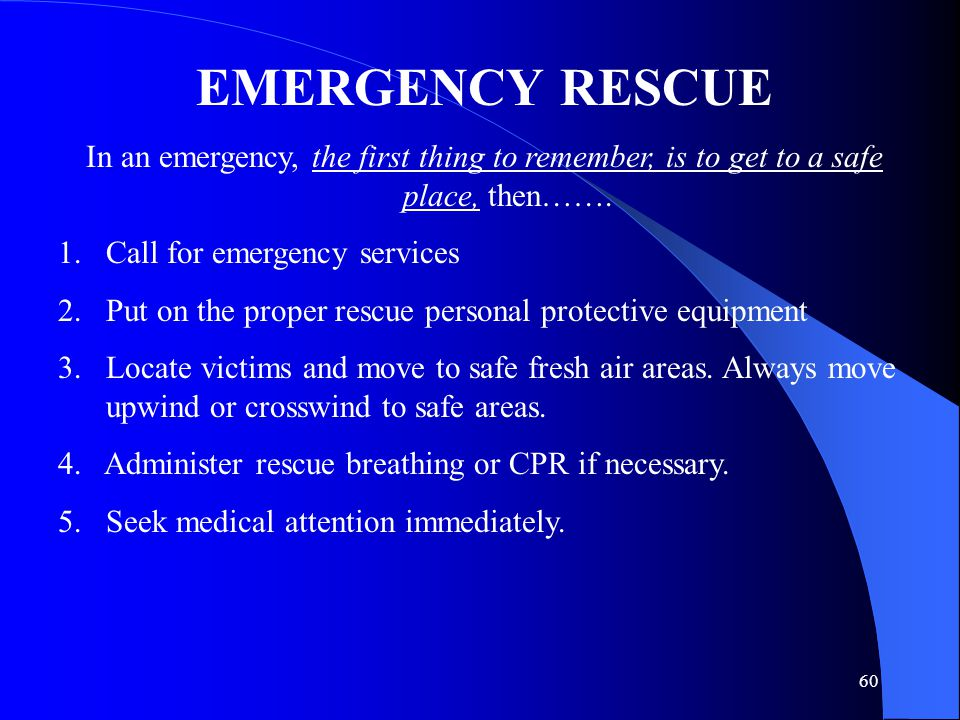 60 EMERGENCY RESCUE In an emergency, the first thing to remember, is to get to a safe place, then…….