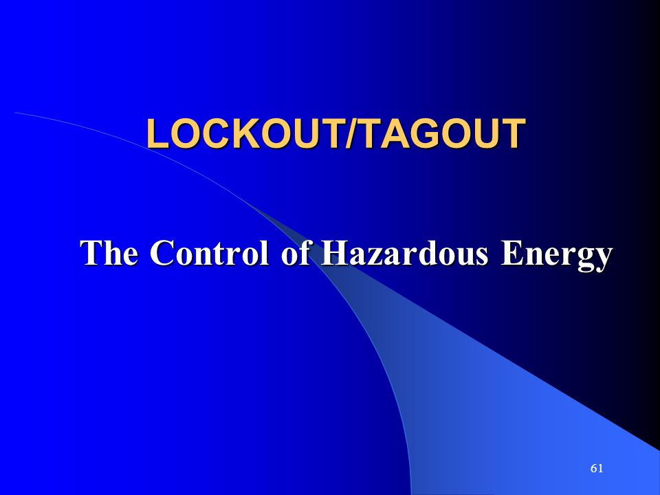 61 LOCKOUT/TAGOUT The Control of Hazardous Energy