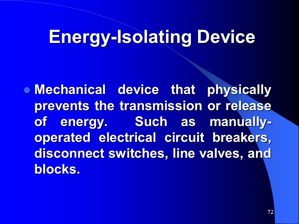 72 Energy-Isolating Device Mechanical device that physically prevents the transmission or release of energy.