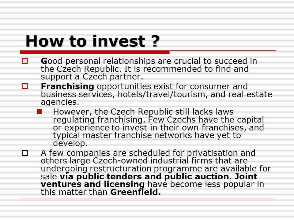 How to invest .  Good personal relationships are crucial to succeed in the Czech Republic.