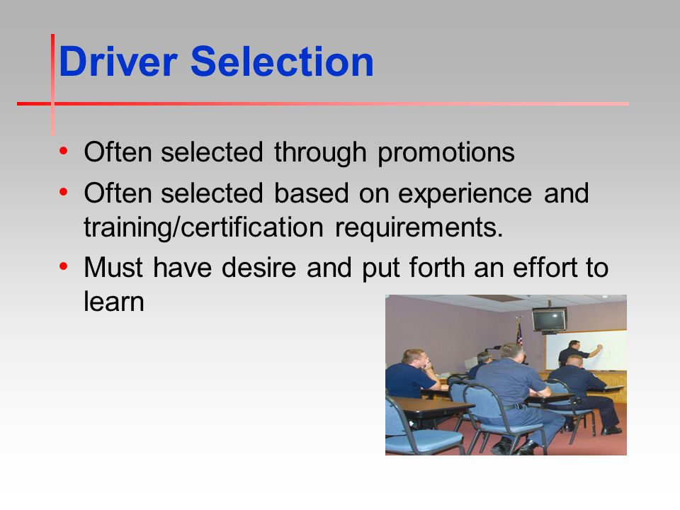 Driver Selection Often selected through promotions Often selected based on experience and training/certification requirements.