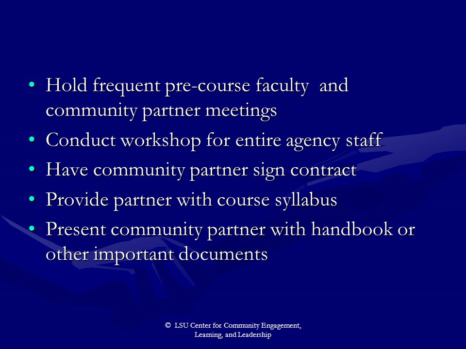 © LSU Center for Community Engagement, Learning, and Leadership Hold frequent pre-course faculty and community partner meetingsHold frequent pre-cours