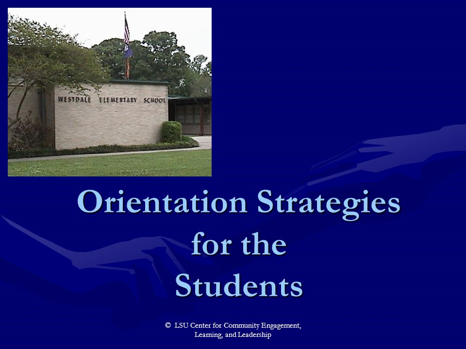 © LSU Center for Community Engagement, Learning, and Leadership Orientation Strategies for the Students