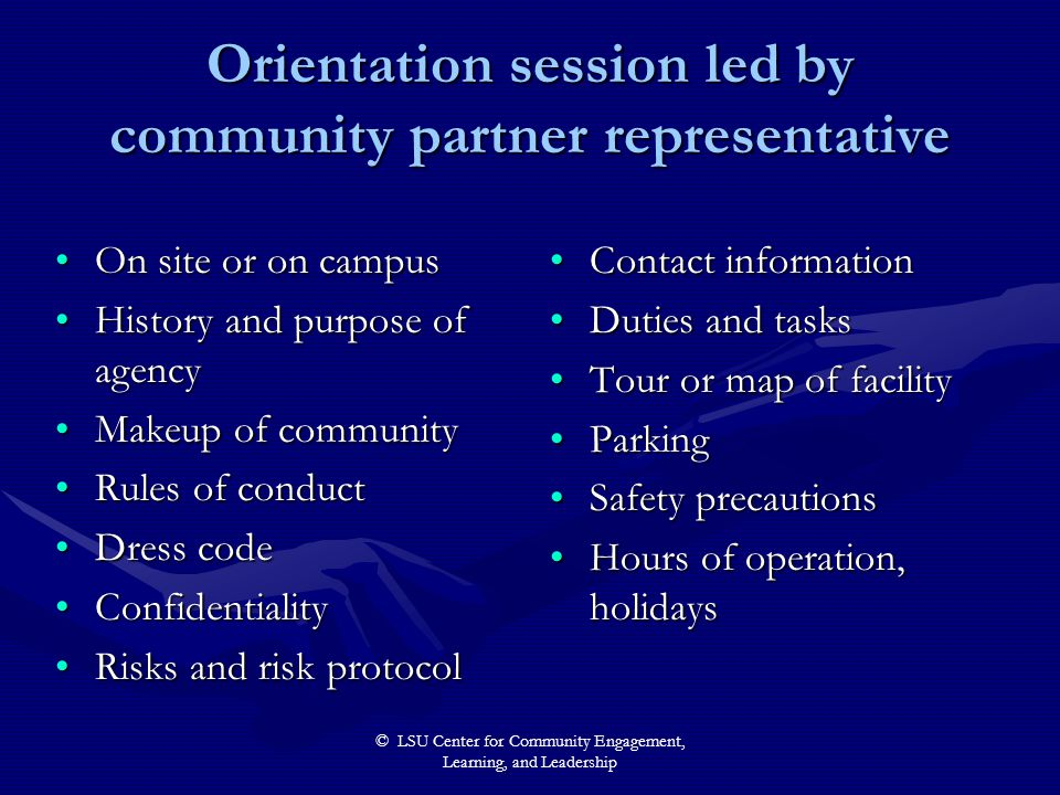 © LSU Center for Community Engagement, Learning, and Leadership Orientation session led by community partner representative On site or on campusOn sit