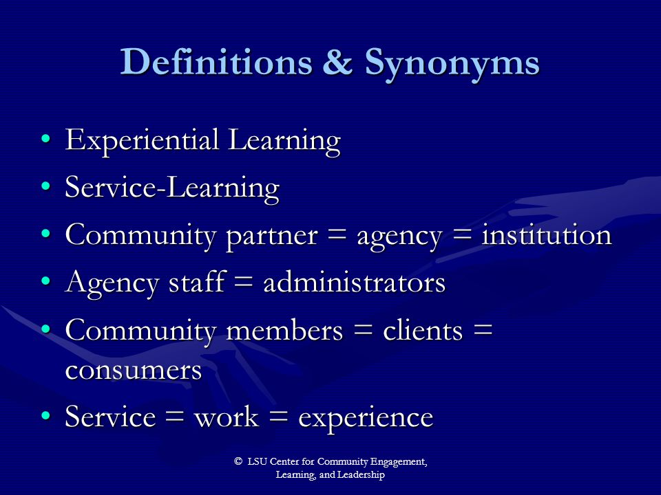 © LSU Center for Community Engagement, Learning, and Leadership Definitions & Synonyms Experiential LearningExperiential Learning Service-LearningServ