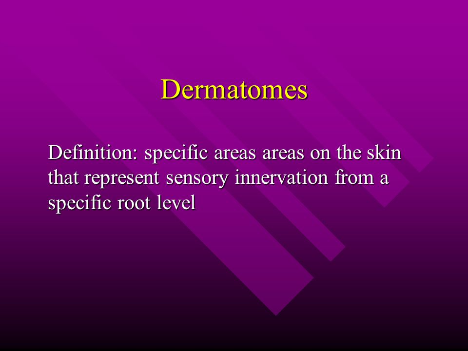 Dermatomes Definition: specific areas areas on the skin that represent sensory innervation from a specific root level