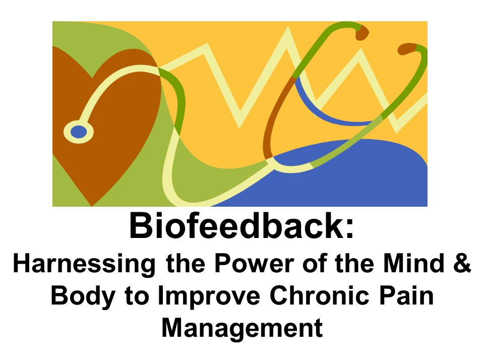 Biofeedback: Harnessing the Power of the Mind & Body to Improve Chronic Pain Management
