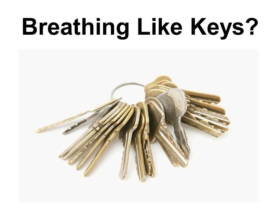 Breathing Like Keys