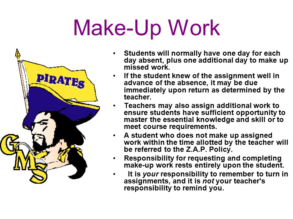 Make-Up Work Students will normally have one day for each day absent, plus one additional day to make up missed work.