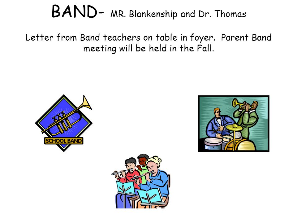 BAND- MR. Blankenship and Dr. Thomas Letter from Band teachers on table in foyer.