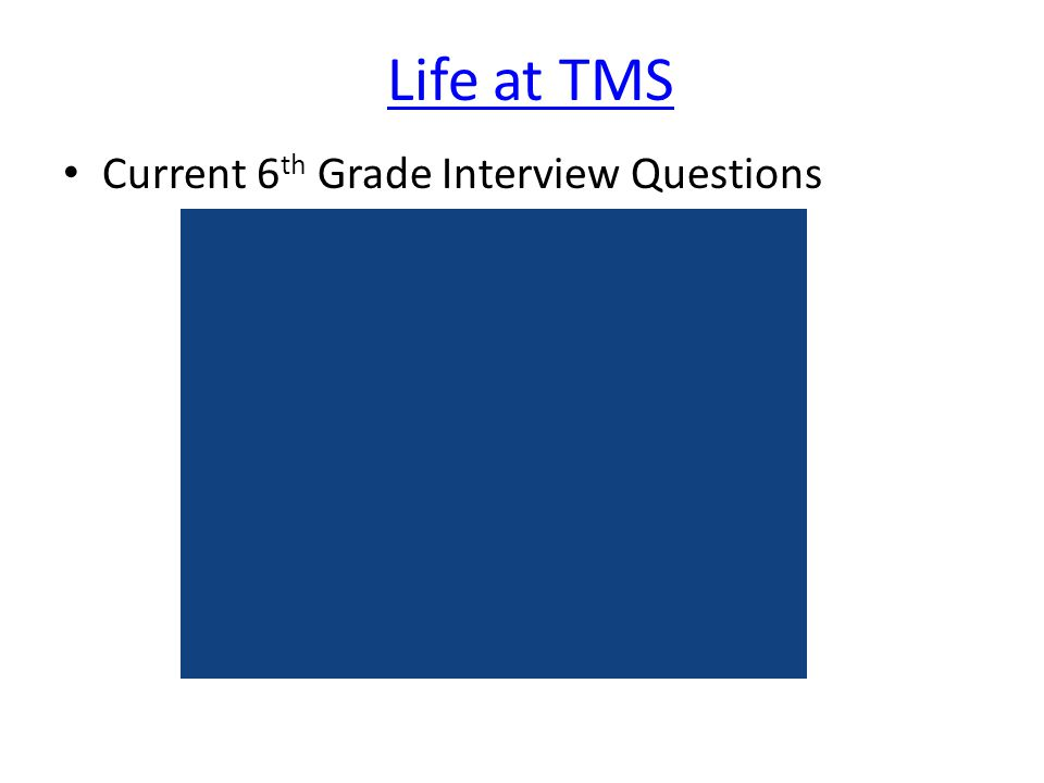 Life at TMS Current 6 th Grade Interview Questions