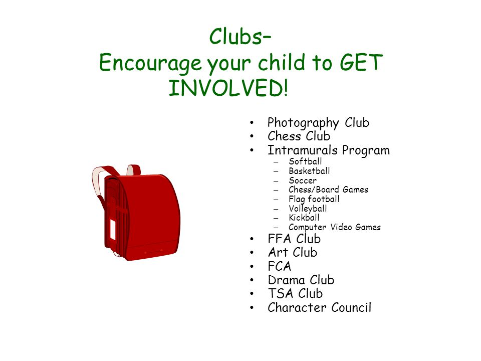 Clubs– Encourage your child to GET INVOLVED.