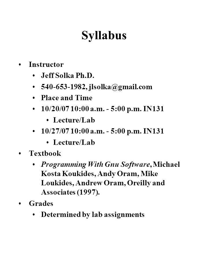 Day 1 Schedule 10:00 am - 10:15 am Introduction 10:15 am - 12:00 pmDebugging with gdb 12:00 pm – 1:00 pmLunch 1:00 pm - 2:00 pmDebugging with ddd 2:00 pm - 2:05 pm Break 2:05 pm - 3:20 pmManaging Programs with make 3:20 pm – 3:25 pmBreak 3:25 – 5:00 pmLab 1