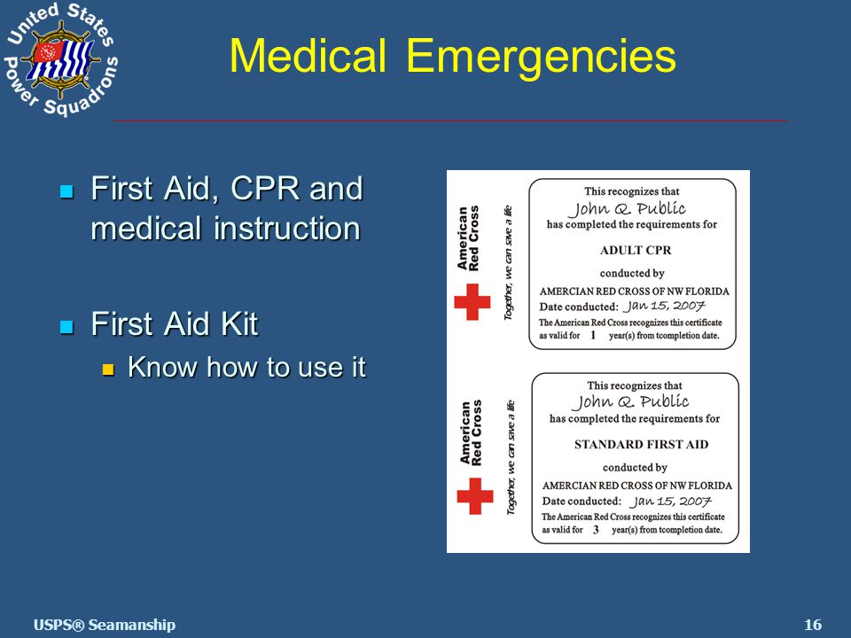 16USPS® Seamanship Medical Emergencies First Aid, CPR and medical instruction First Aid, CPR and medical instruction First Aid Kit First Aid Kit Know how to use it