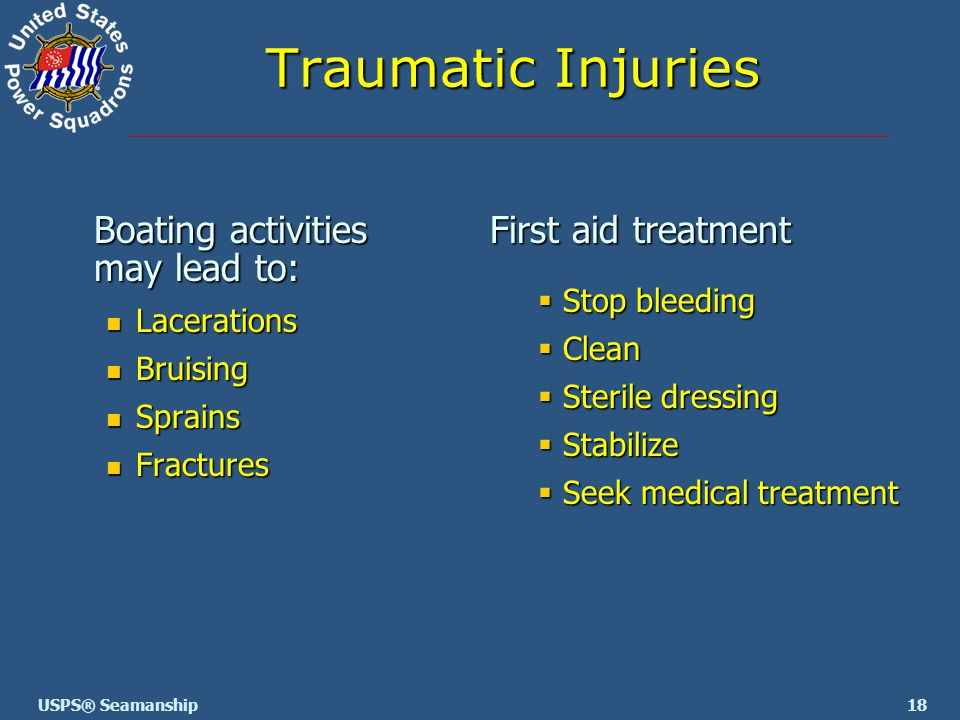 18USPS® Seamanship Boating activities may lead to: Lacerations Lacerations Bruising Bruising Sprains Sprains Fractures Fractures Traumatic Injuries Fi