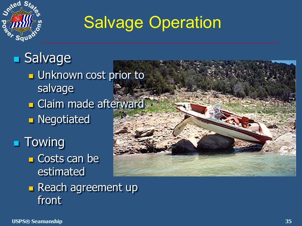 35USPS® Seamanship Salvage Operation Salvage Salvage Unknown cost prior to salvage Unknown cost prior to salvage Claim made afterward Claim made after