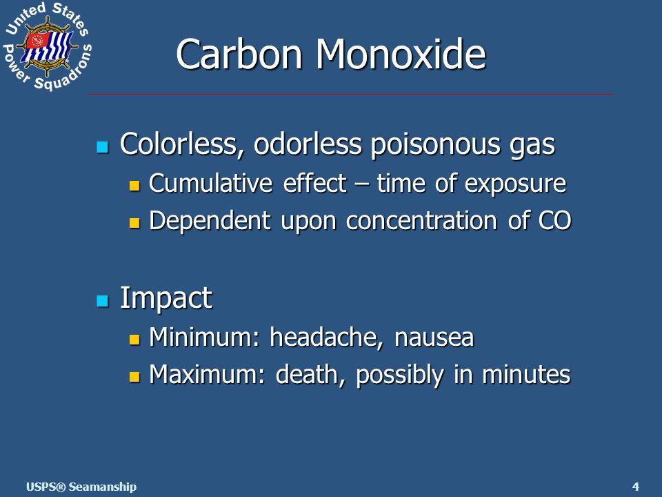4USPS® Seamanship Carbon Monoxide Colorless, odorless poisonous gas Colorless, odorless poisonous gas Cumulative effect – time of exposure Cumulative