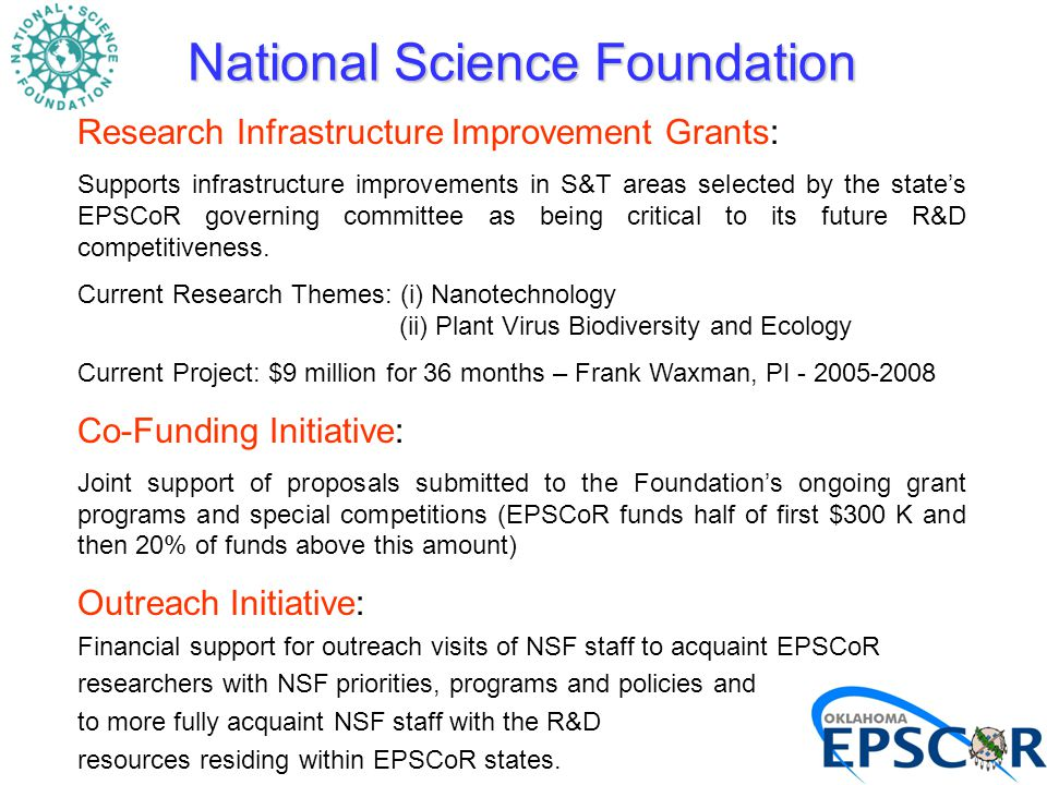 National Science Foundation Research Infrastructure Improvement Grants: Supports infrastructure improvements in S&T areas selected by the state's EPSCoR governing committee as being critical to its future R&D competitiveness.