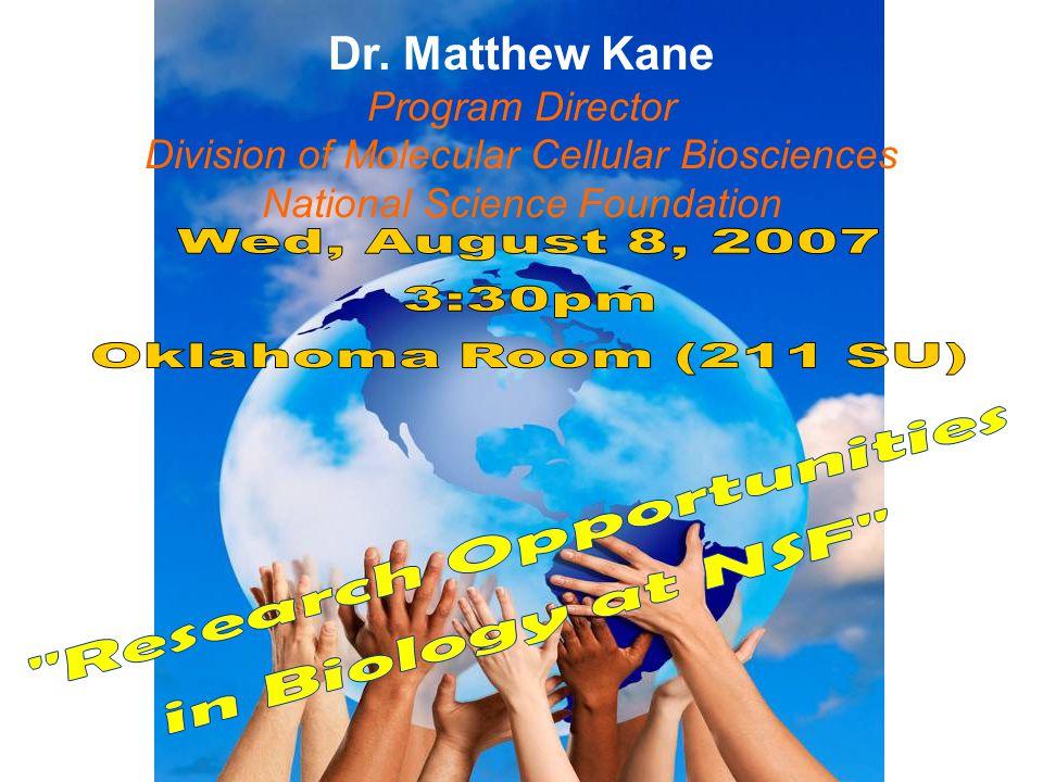 Dr. Matthew Kane Program Director Division of Molecular Cellular Biosciences National Science Foundation