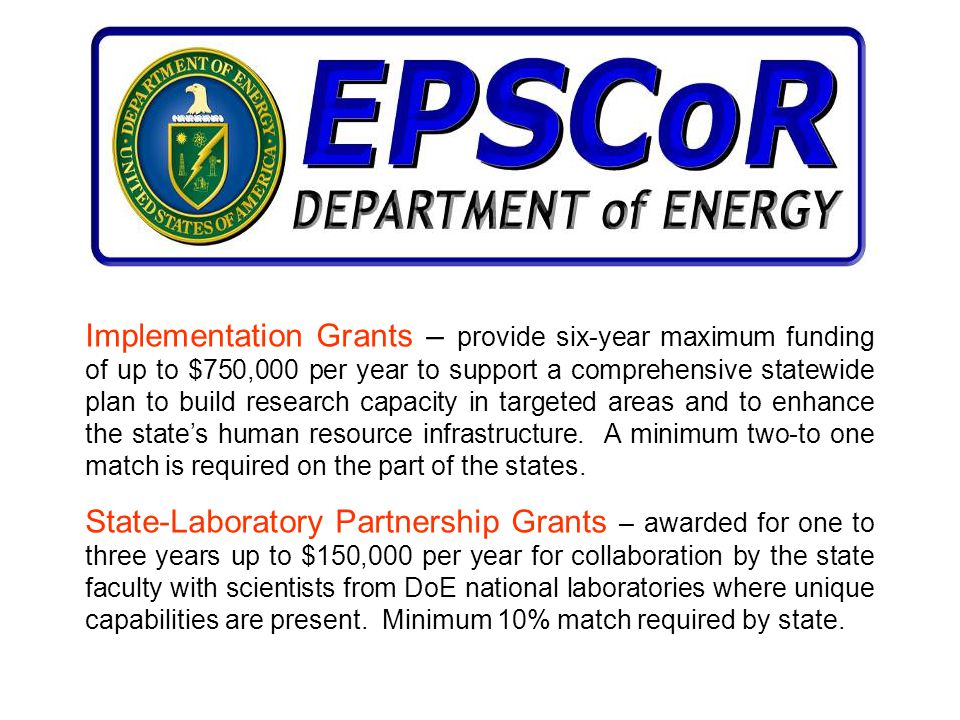 Implementation Grants – provide six-year maximum funding of up to $750,000 per year to support a comprehensive statewide plan to build research capaci