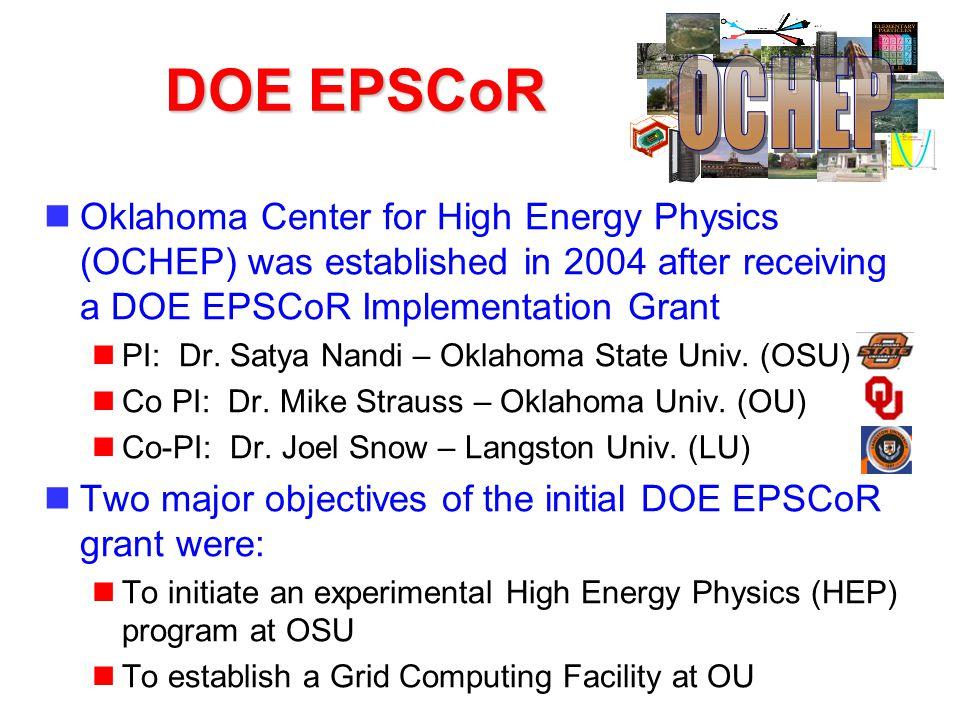 DOE EPSCoR Oklahoma Center for High Energy Physics (OCHEP) was established in 2004 after receiving a DOE EPSCoR Implementation Grant PI: Dr. Satya Nan