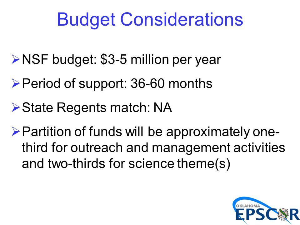 Budget Considerations  NSF budget: $3-5 million per year  Period of support: 36-60 months  State Regents match: NA  Partition of funds will be approximately one- third for outreach and management activities and two-thirds for science theme(s)