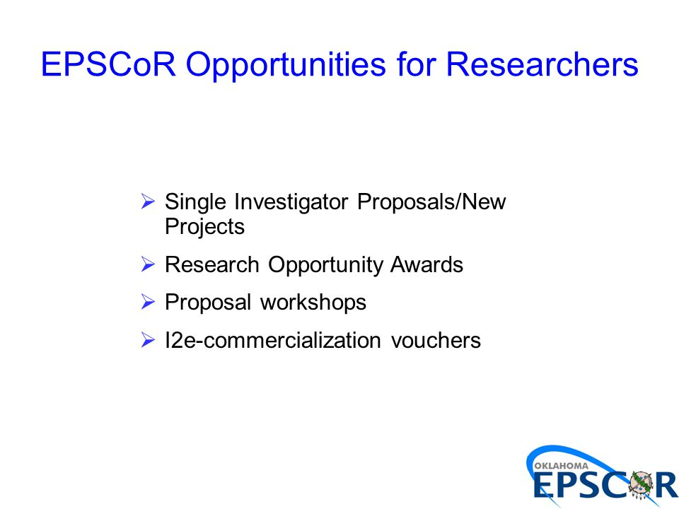 EPSCoR Opportunities for Researchers  Single Investigator Proposals/New Projects  Research Opportunity Awards  Proposal workshops  I2e-commerciali