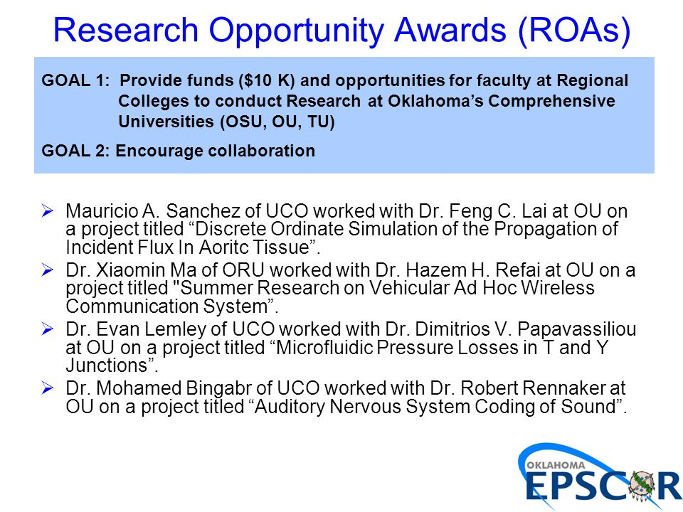 Research Opportunity Awards (ROAs) GOAL 1: Provide funds ($10 K) and opportunities for faculty at Regional Colleges to conduct Research at Oklahoma's