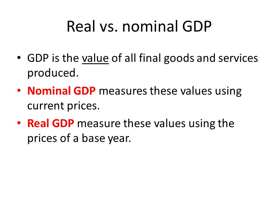 Real vs. nominal GDP GDP is the value of all final goods and services produced. Nominal GDP measures these values using current prices. Real GDP measu
