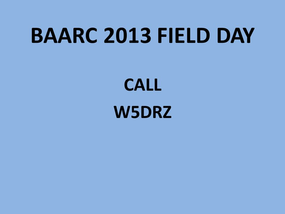 Class A RULE CHANGE There is one rule change for Field Day in 2013.
