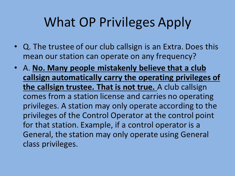 What OP Privileges Apply Q. The trustee of our club callsign is an Extra.