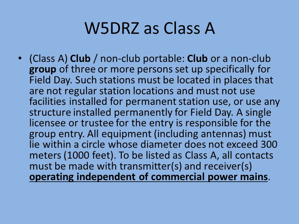 W5DRZ as Class A (Class A) Club / non-club portable: Club or a non-club group of three or more persons set up specifically for Field Day. Such station