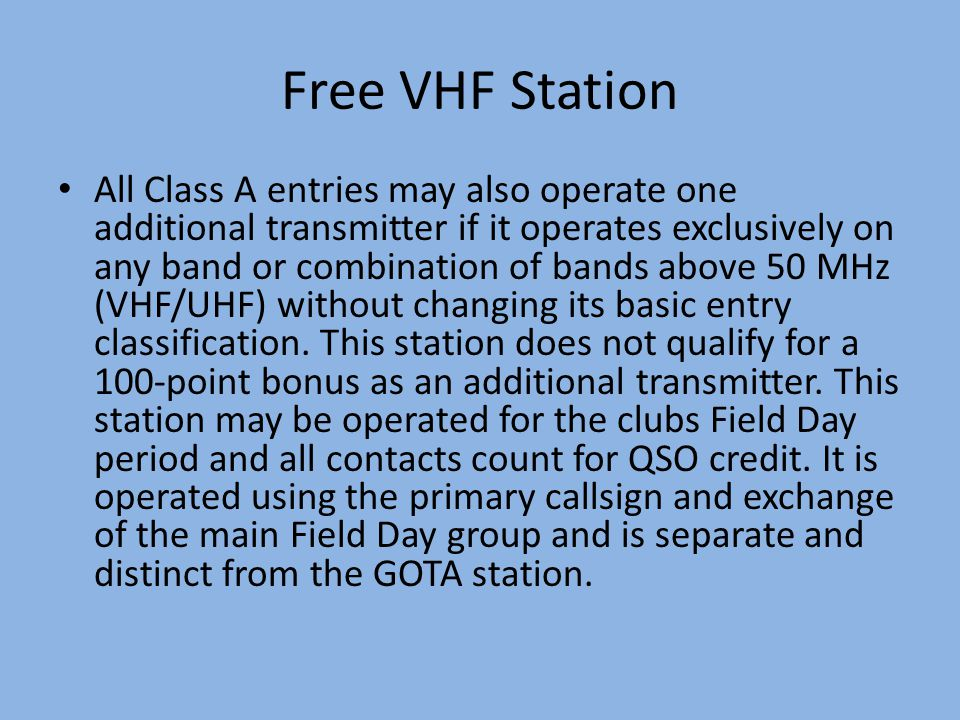 Free VHF Station All Class A entries may also operate one additional transmitter if it operates exclusively on any band or combination of bands above