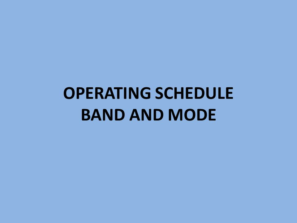 OPERATING SCHEDULE BAND AND MODE
