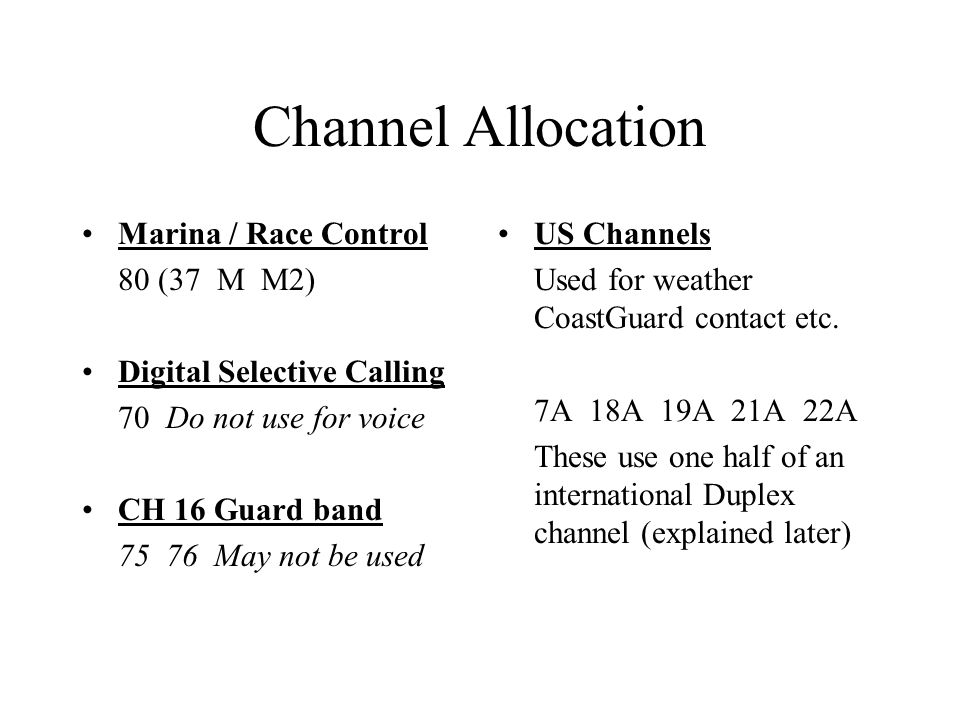 Channel Allocation Marina / Race Control 80 (37 M M2) Digital Selective Calling 70 Do not use for voice CH 16 Guard band 75 76 May not be used US Chan