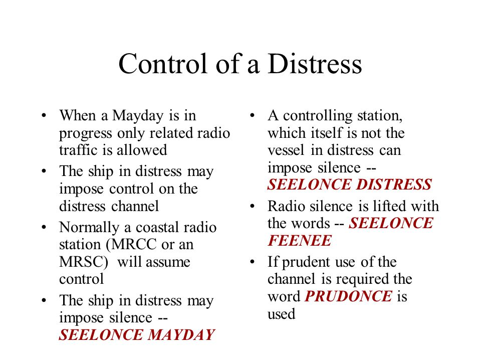 Control of a Distress When a Mayday is in progress only related radio traffic is allowed The ship in distress may impose control on the distress chann
