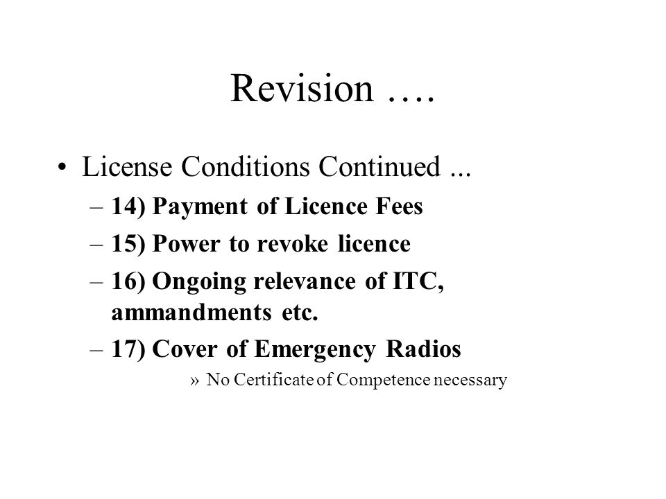 Revision …. License Conditions Continued... –14) Payment of Licence Fees –15) Power to revoke licence –16) Ongoing relevance of ITC, ammandments etc.