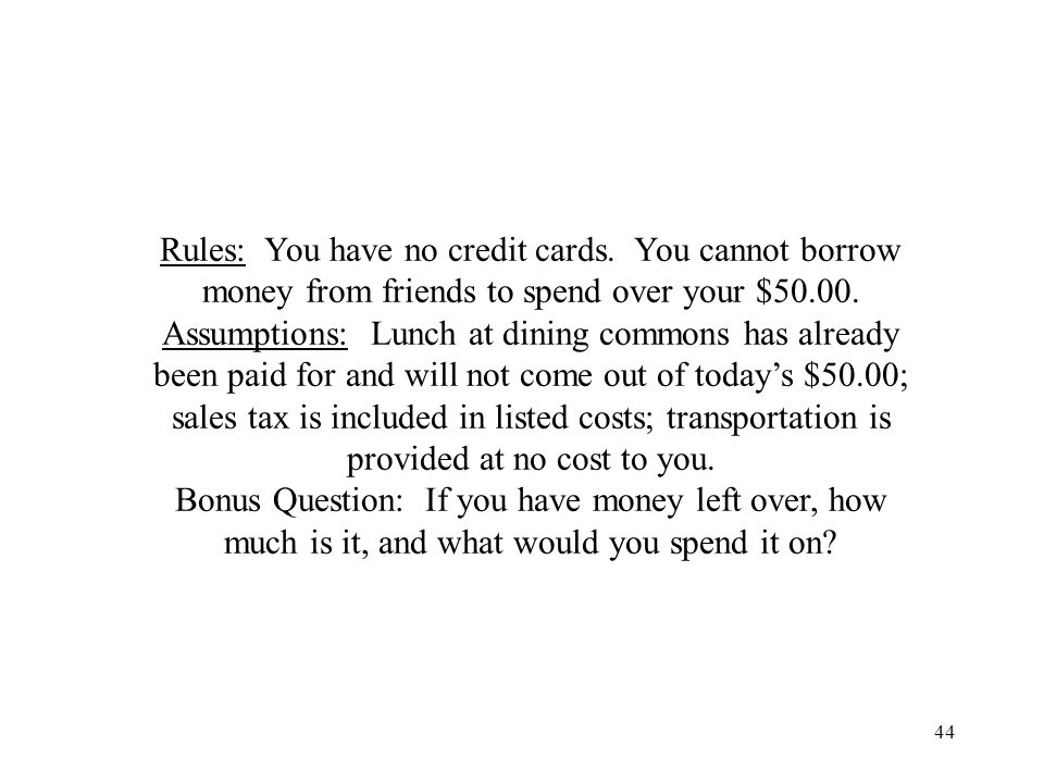 44 Rules: You have no credit cards. You cannot borrow money from friends to spend over your $50.00.