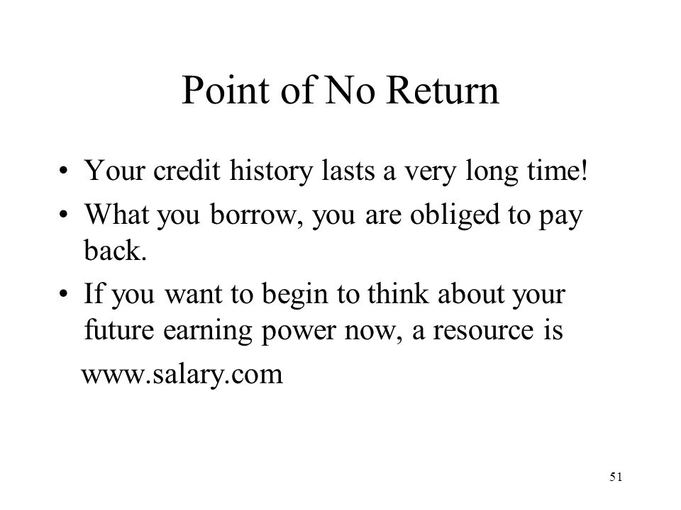 51 Point of No Return Your credit history lasts a very long time.