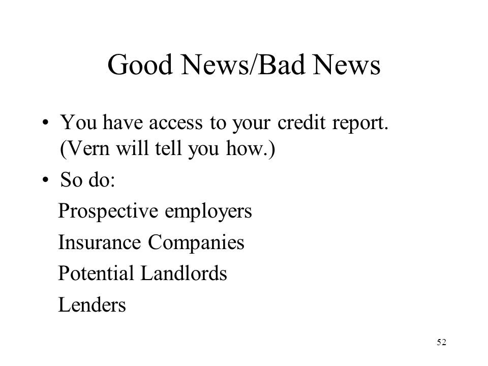 52 Good News/Bad News You have access to your credit report.