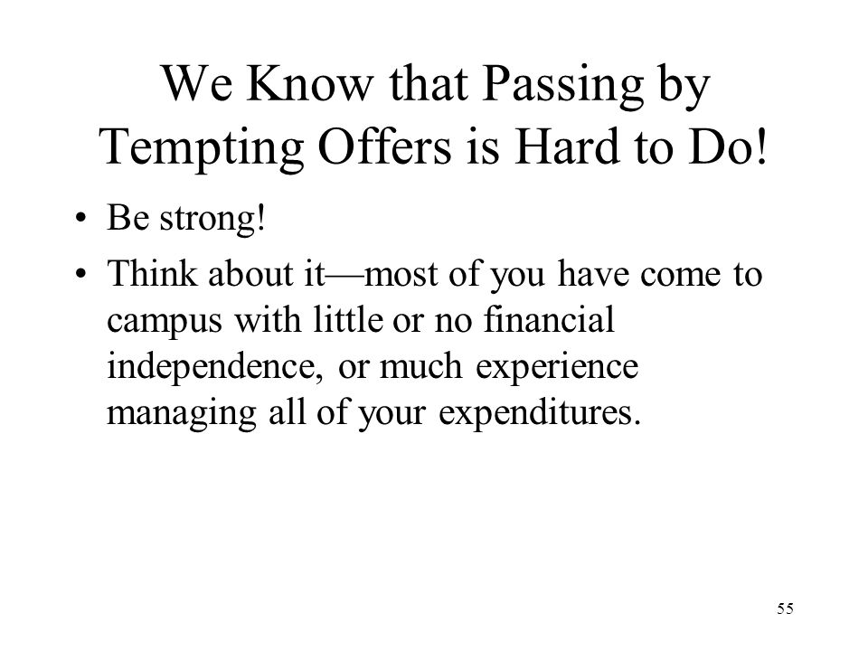 55 We Know that Passing by Tempting Offers is Hard to Do.