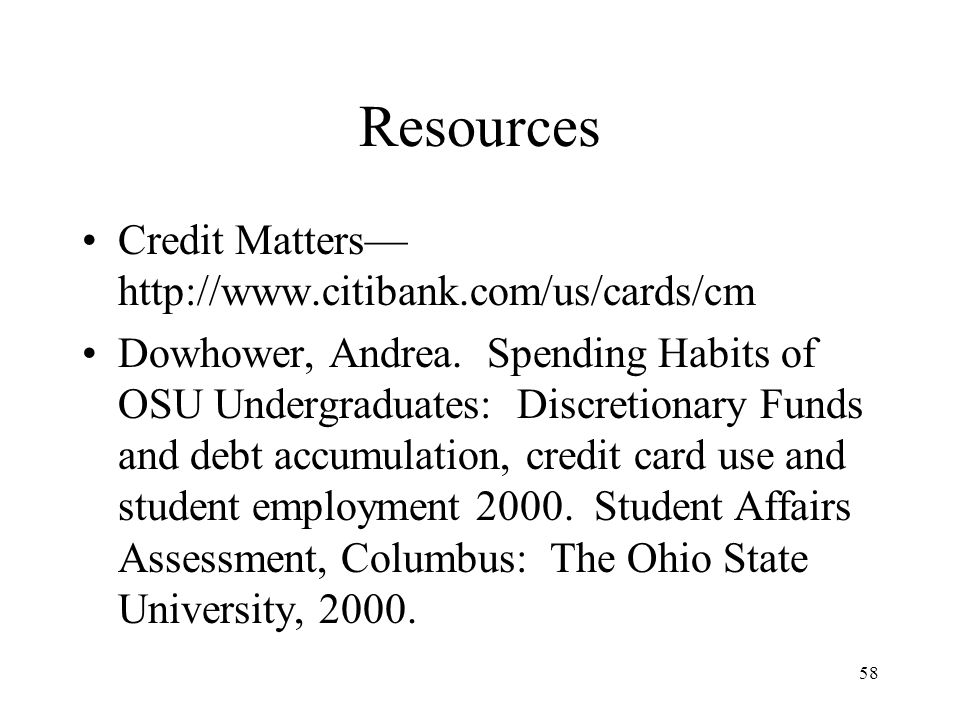 58 Resources Credit Matters— http://www.citibank.com/us/cards/cm Dowhower, Andrea.