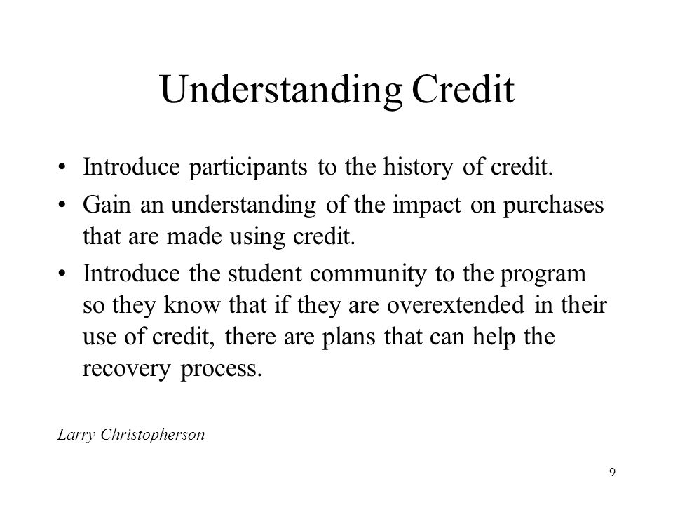 9 Understanding Credit Introduce participants to the history of credit.