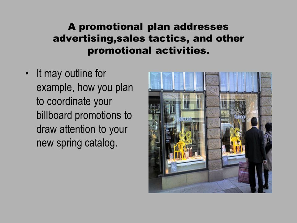 A promotional plan addresses advertising,sales tactics, and other promotional activities.