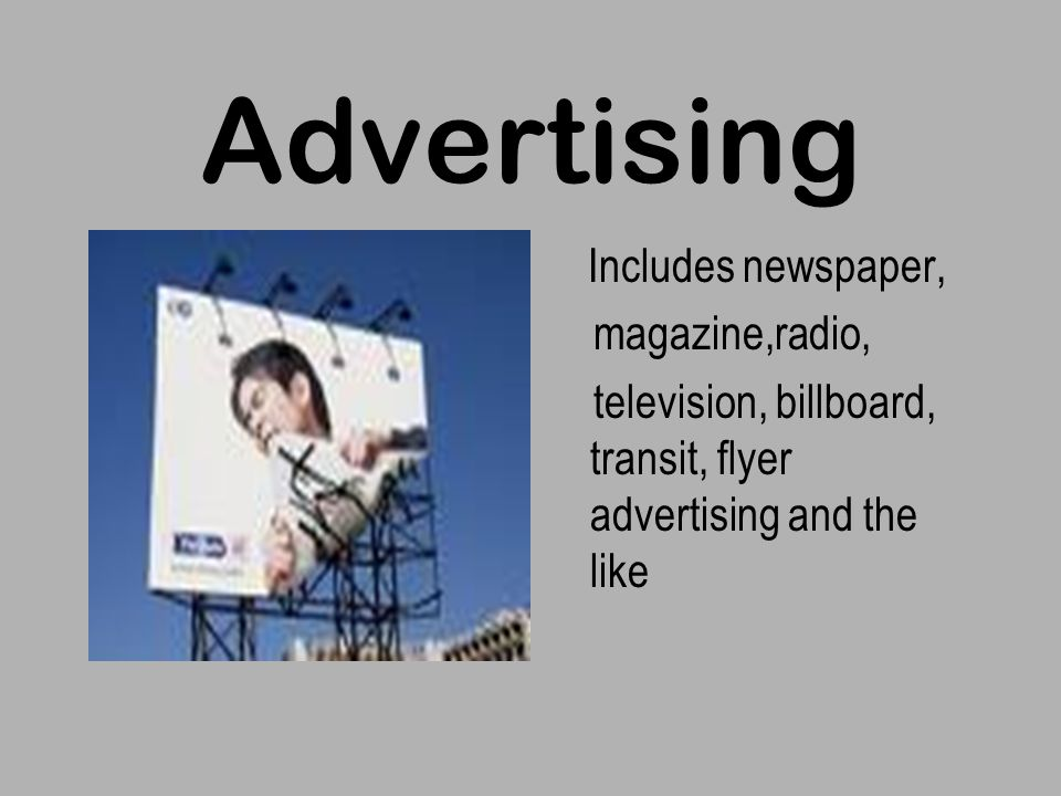 Advertising Includes newspaper, magazine,radio, television, billboard, transit, flyer advertising and the like
