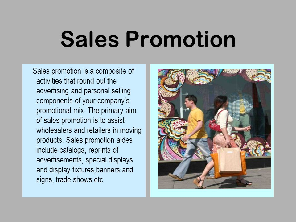 Sales Promotion Sales promotion is a composite of activities that round out the advertising and personal selling components of your company's promotional mix.
