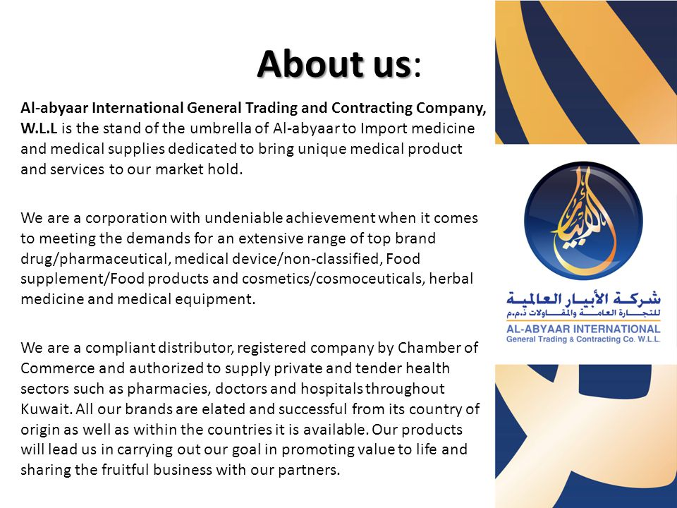 About us About us: Al-abyaar International General Trading and Contracting Company, W.L.L is the stand of the umbrella of Al-abyaar to Import medicine
